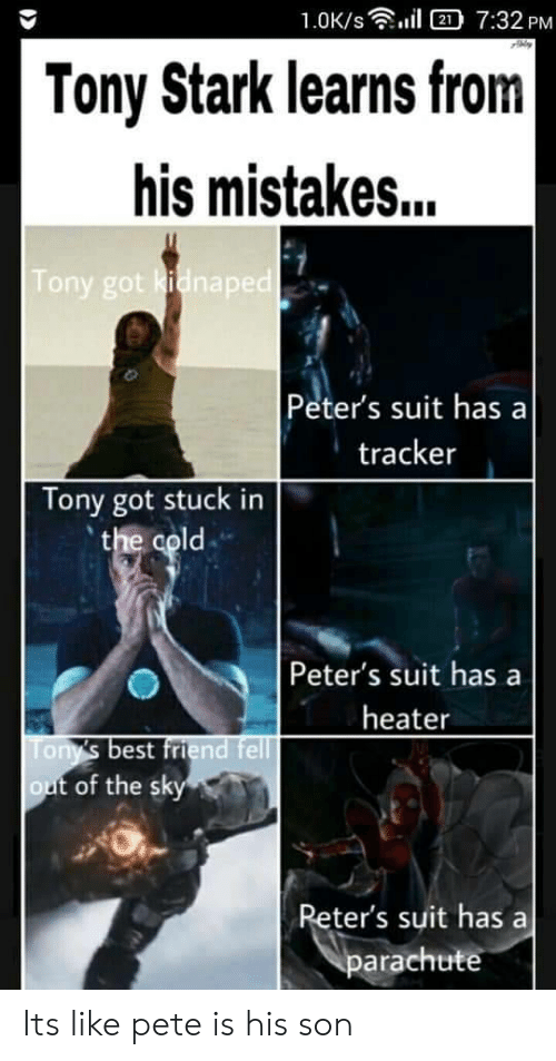 Best Friend, Best, and Cold: 1.0K/s  2 7:32 PM  Tony Stark learns from|  his mistakes...  Tony got kidnaped  Peter's suit has a  tracker  Tony got stuck in  the cold  Peter's suit has  heater  Tony's best friend fell  out of the sky  Reter's suit has  parachute Its like pete is his son
