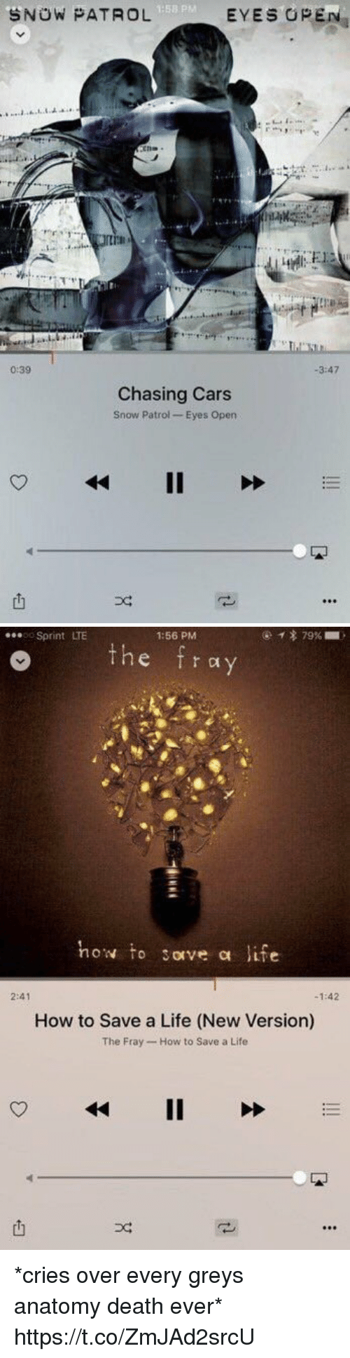 the fray: 1:58  SNOW PATROL  EYES OPEN  0:39  -3:47  Chasing Cars  Snow Patrol Eyes Open   Sprint LTE  1:56 PM  o the fray  how to sove a life  2:41  -1:42  How to Save a Life (New Version)  The Fray- How to Save a Life  4411 >>  也 *cries over every greys anatomy death ever* https://t.co/ZmJAd2srcU