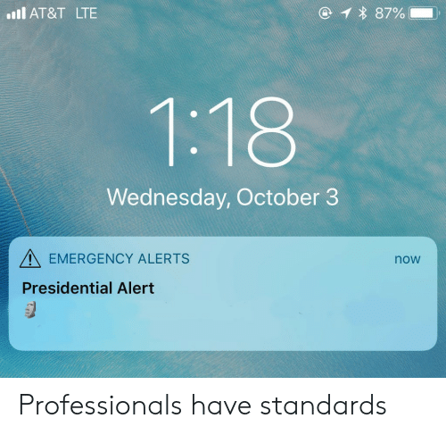 At&t, Wednesday, and Dank Memes: 1 87%  AT&T LTE  1:18  Wednesday, October 3  EMERGENCY ALERTS  now  Presidential Alert Professionals have standards