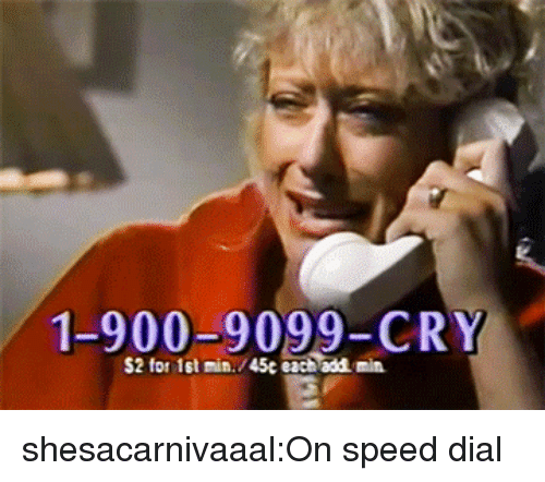 Target, Tumblr, and Blog: 1-900-9099-CRY  S2 for 1st min./45c each add min shesacarnivaaal:On speed dial