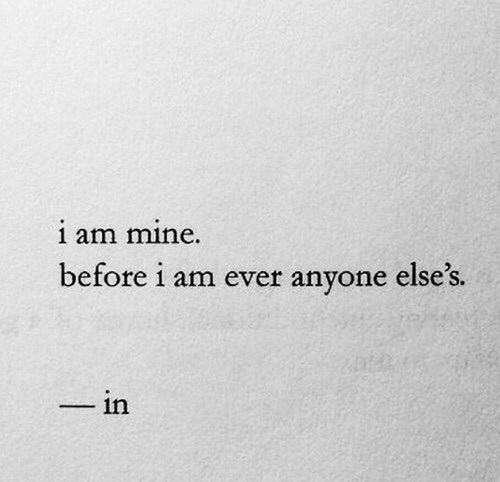 Mine, Ever, and I Am: 1 am mine.  before i am ever anvone else's.  ーin