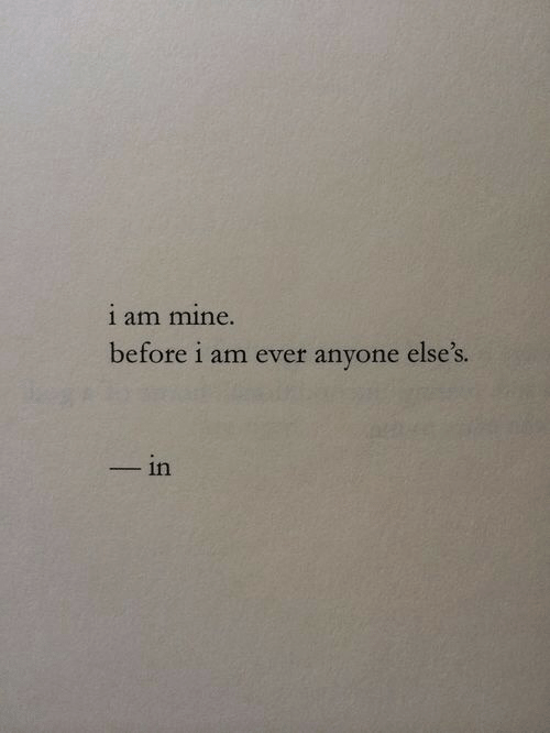 Mine, Anyone, and Ever: 1 am mine.  before i am ever anyone else's.  ーin