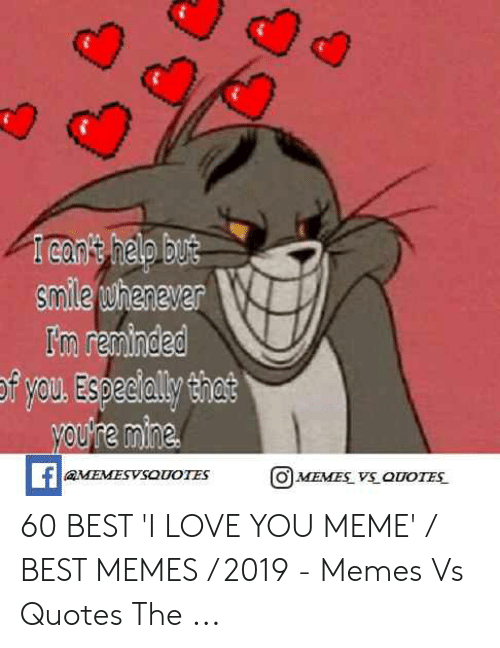 Love, Meme, and Memes: 1 cant help but  s.mile whenever  Im reminded  i you Especially that  youre mine  faMEMESVSOUOTES  OMEMES VS OUOTES 60 BEST 'I LOVE YOU MEME' / BEST MEMES / 2019 - Memes Vs Quotes The ...