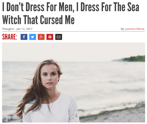 Dress, Witch, and Jasmine: 1 Don't Dress For Men, I Dress For The Sea  Witch That Cursed Me  Thoughts -Jan 12, 2017  By: Jasmine Pierce  SHARE: f