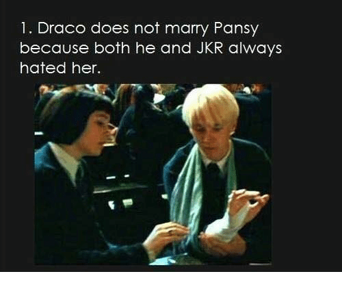 Doe, Memes, and Pansies: 1. Draco does not marry Pansy  because both he and JKR always  hated her