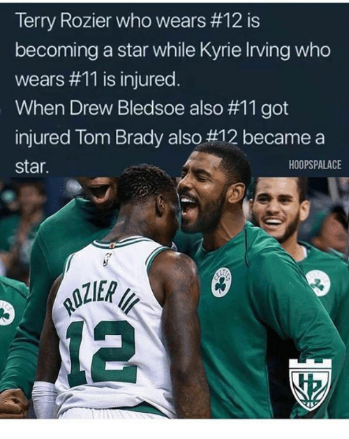 Kyrie Irving, Tom Brady, and Star: 1 erry ROZIer who wears #12 1s  becoming a star while Kyrie Irving who  wears #11 is injured  When Drew Bledsoe also #11 got  injured Tom Brady also #12 became a  star.  HOOPSPALACE  12