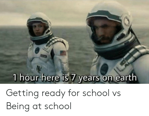 School, Earth, and For: 1 hour here is 7 years on earth Getting ready for school vs Being at school