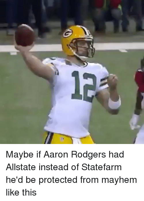 Rodgering: 1 Maybe if Aaron Rodgers had Allstate instead of Statefarm he'd be protected from mayhem like this