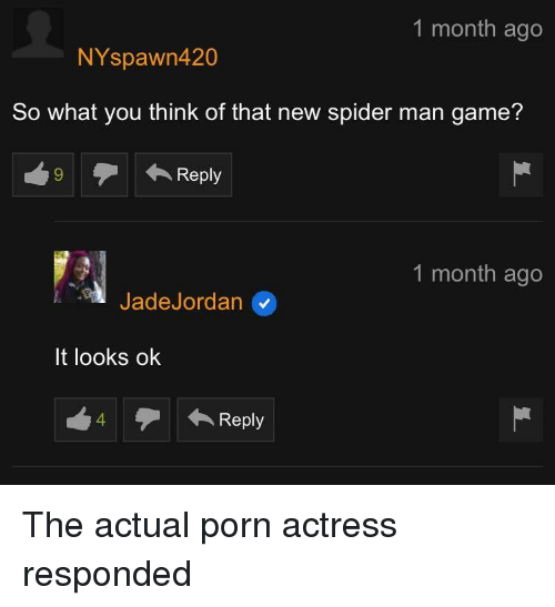 Spider, SpiderMan, and Game: 1 month ago  NYspawn420  So what you think of that new spider man game?  9  Reply  1 month ago  JadeJordan  It looks ok  4Reply The actual porn actress responded