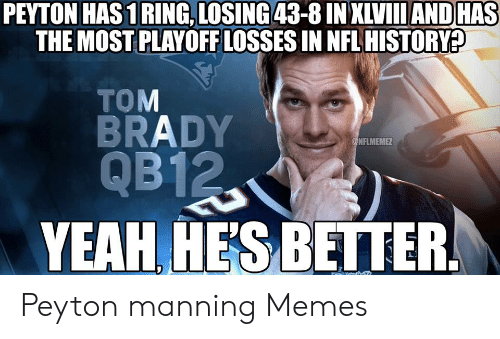 Peyton Manning Memes: 1 RING, LOSING  PEYTON HAS1RING, LOSING43-8 IN XLVIAND HAS  THE MOST PLAYOFF LOSSES IN NFL HISTORYP  TOM  BRADY  NFLMEME  YEAH HES BETTER Peyton manning Memes