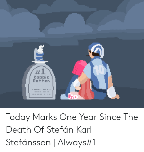 Death, Today, and One:  #1  RobbiE  Rotten Today Marks One Year Since The Death Of Stefán Karl Stefánsson | Always#1