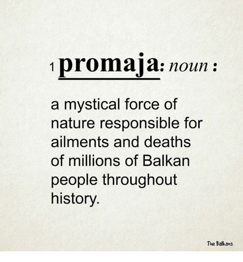 Death, History, and Nature: 1 romaja: noun  a mystical force of  nature responsible for  ailments and deaths  of millions of Balkan  people throughout  history.  The Balkans