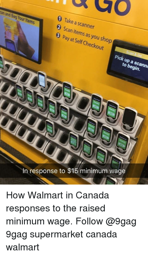 9gag, Memes, and Walmart: 1 Take a scanner  sas  3 Pay at Self Checkout  Pick up a scann  to begin  In response to $15 minimum wage How Walmart in Canada responses to the raised minimum wage. Follow @9gag 9gag supermarket canada walmart