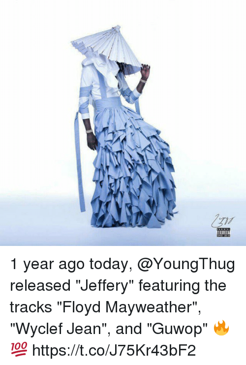 """Floyd Mayweather, Mayweather, and Today: 1 year ago today, @YoungThug released """"Jeffery"""" featuring the tracks """"Floyd Mayweather"""", """"Wyclef Jean"""", and """"Guwop"""" 🔥💯 https://t.co/J75Kr43bF2"""