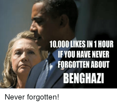 Memes, Never, and 🤖: 10,000 LIKES IN 1 HOUR  IFYOU HAVE NEVER  FORGOTTEN ABOUT  BENGHAZI Never forgotten!