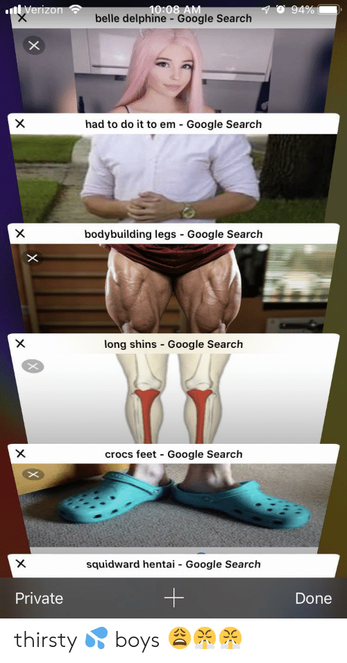 Bodybuilding: 10:08 AM  belle delphine - Google Search  94%  nVerizon  X  had to do it to em Google Search  bodybuilding legs Google Search  X  -  X  long shins Google Search  crocs feet Google Search  X  -  X  squidward hentai  Google Search  -  Private  Done thirsty 💦 boys 😩😤😤
