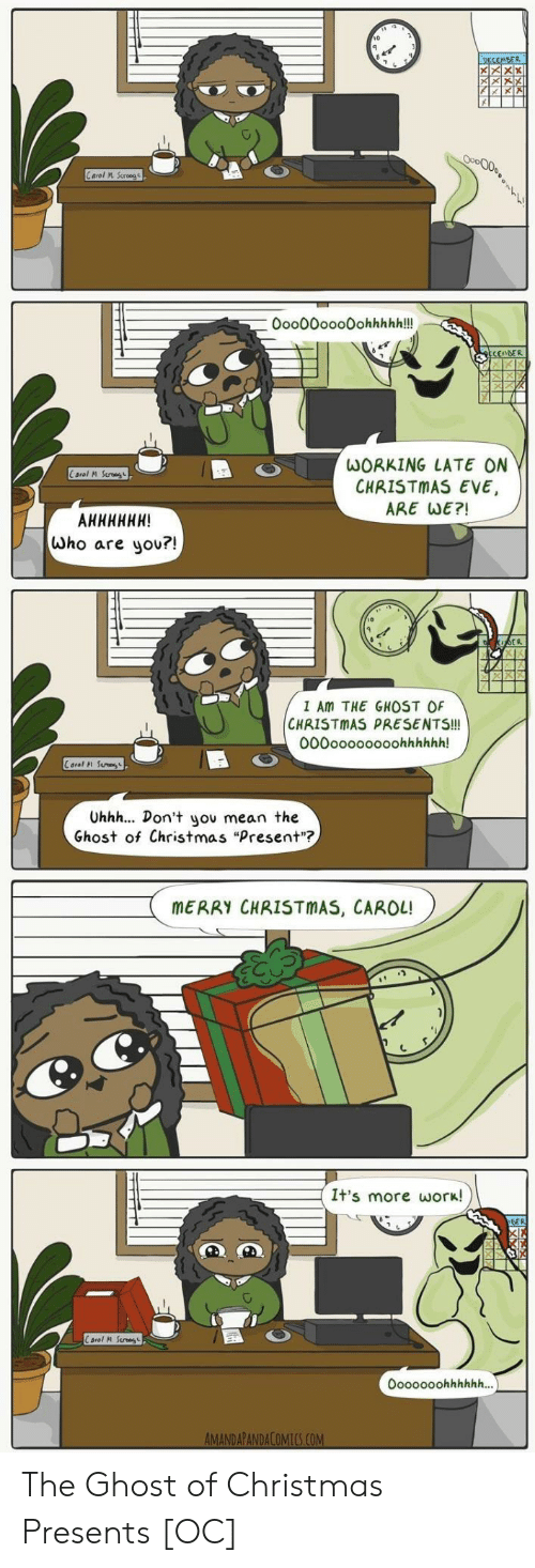 "Christmas, Work, and Ghost: 10  0oo00ooo0ohhhhh!!  WORKING LATE ON  CHRISTMAS EVE,  ARE WE?!  who are you?!  I Am THE GHOST OF  CHRISTMAS PRESENTS!!!  000oooooooohhhhhh!  Carol 시 Sun  Uhhh... Don't you mean the  Ghost of Christmas ""Present""?  MERRY CHRISTMAS, CAROL!  It's more work! The Ghost of Christmas Presents [OC]"