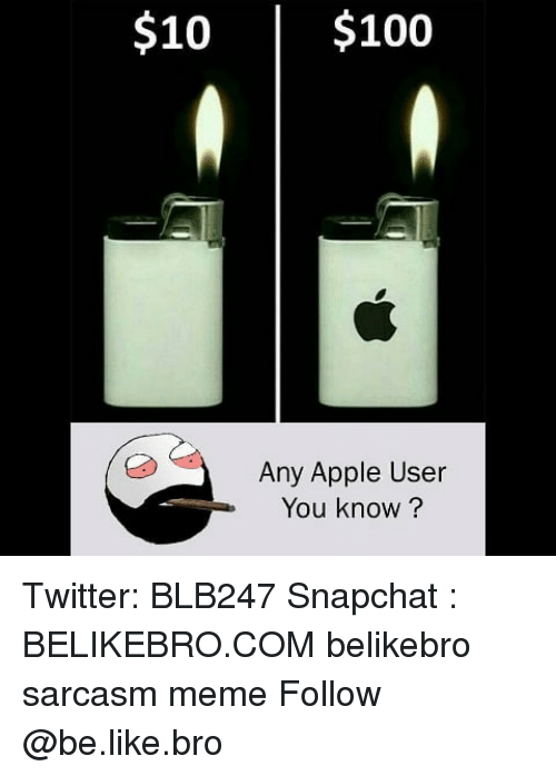 Anaconda, Apple, and Be Like: $10$100  Any Apple User  You know ? Twitter: BLB247 Snapchat : BELIKEBRO.COM belikebro sarcasm meme Follow @be.like.bro