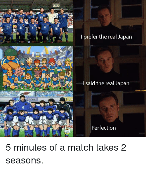 Dank, Japan, and Match: 10  18  17  21  S  I prefer the real Japan  I said the real Japan  CARD  Perfection 5 minutes of a match takes 2 seasons.
