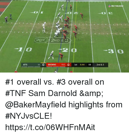 Memes, Browns, and Jets: -10  2 0  3 0  JETS  11 O BROWNS 011 O 1st 6:44 08 2nd & 3 #1 overall vs. #3 overall on #TNF  Sam Darnold & @BakerMayfield highlights from #NYJvsCLE! https://t.co/06WHFnMAit