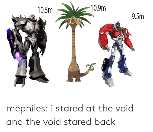 stared: 10.9m  10.5m  9.5m mephiles: i stared at the void and the void stared back