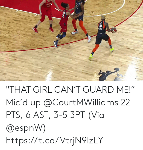 "Memes, Girl, and 🤖: 10  ALIAMS ""THAT GIRL CAN'T GUARD ME!""   Mic'd up @CourtMWilliams 22 PTS, 6 AST, 3-5 3PT  (Via @espnW)    https://t.co/VtrjN9lzEY"