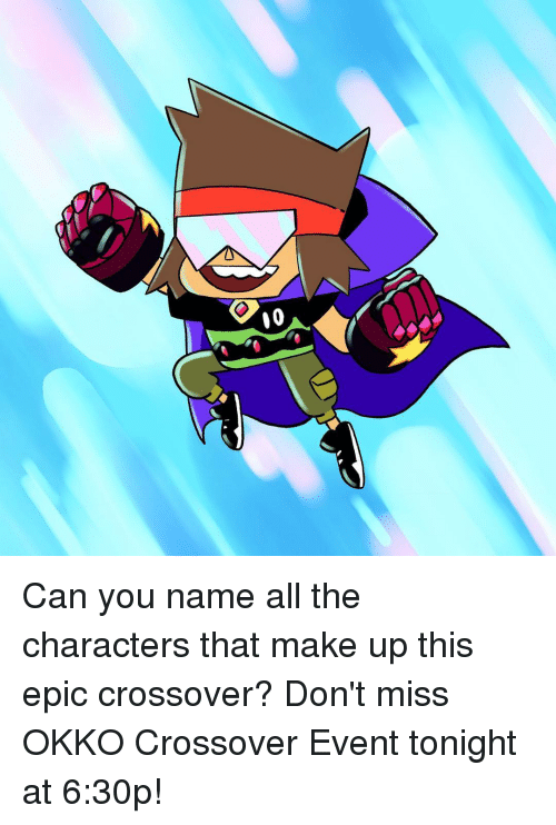 Memes, All The, and 🤖: 10 Can you name all the characters that make up this epic crossover? Don't miss OKKO Crossover Event tonight at 6:30p!