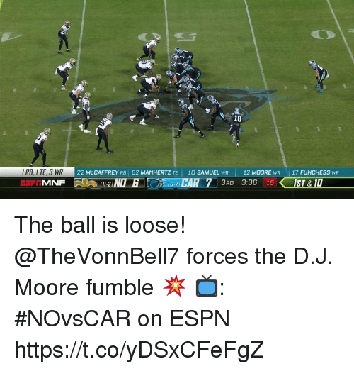 Espn, Memes, and 🤖: 10  E3 WR22 McCAFFREY RB 82 MANHERTZ TE 10O SAMUEL WR  12 MOORE WR  17 FUNCHESS WR  16-7  3RD 3:36 15 The ball is loose!  @TheVonnBell7 forces the D.J. Moore fumble 💥  📺: #NOvsCAR on ESPN https://t.co/yDSxCFeFgZ