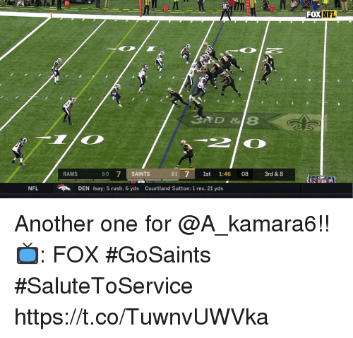 Another One, Memes, and Nfl: 10  FOX NFL  RAMS  8-0 7 SAINTS  61 st 1:46 08 3rd & 8  NFL  DEN isay: 5 rush, 6 yds  Courtland Sutton: 1 rec, 21 yds Another one for @A_kamara6!!  📺: FOX #GoSaints #SaluteToService https://t.co/TuwnvUWVka