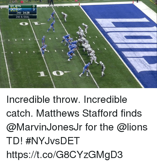 Detroit, Memes, and Goal: 10  NY JETS  DETROIT  0  3  2ND 14:26  2ND & GOAL Incredible throw. Incredible catch.  Matthews Stafford finds @MarvinJonesJr for the @lions TD! #NYJvsDET https://t.co/G8CYzGMgD3