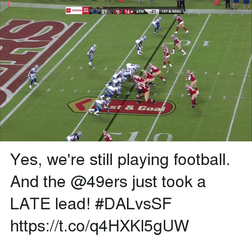 San Francisco 49ers, Football, and Memes: 10  RED  TOYOTA  1ST & GOAL  yst& Goa Yes, we're still playing football. And the @49ers just took a LATE lead!  #DALvsSF https://t.co/q4HXKl5gUW