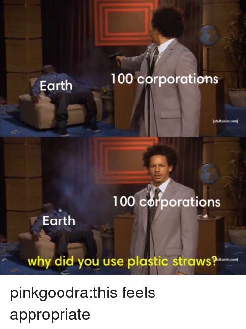 Anaconda, Tumblr, and Blog: 100 corporations  Earth  (adultswim.com)  100 corporations  Earth  why did you use plastic straws?  Itswim.com] pinkgoodra:this feels appropriate