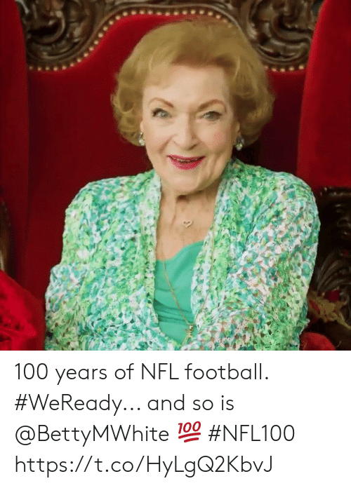 Football, Memes, and Nfl: 100 years of NFL football.  #WeReady... and so is @BettyMWhite 💯 #NFL100 https://t.co/HyLgQ2KbvJ