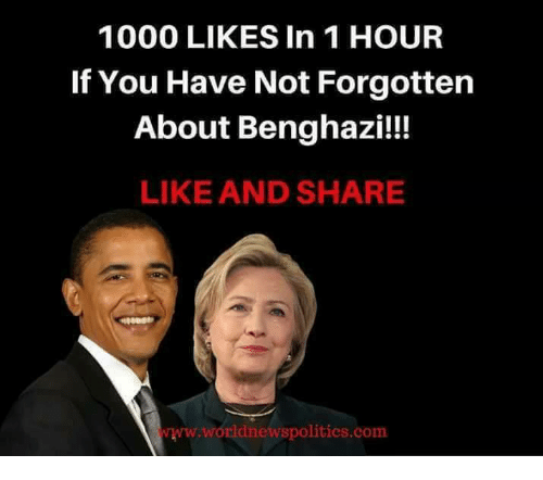 Memes, 🤖, and Com: 1000 LIKES In 1 HOUR  If You Have Not Forgotten  About Benghazi!!!  LIKE AND SHARE  www.worldnewspolities.com
