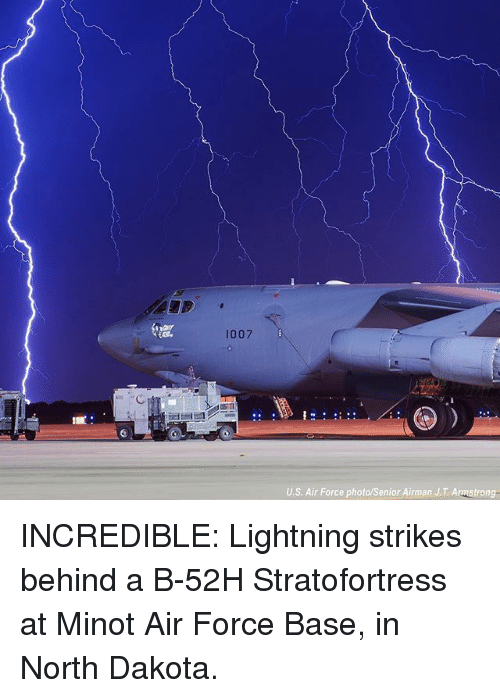 seniority: 1007  U.S. Air Force photo/Senior Airman J.T. Armstrong INCREDIBLE: Lightning strikes behind a B-52H Stratofortress at Minot Air Force Base, in North Dakota.