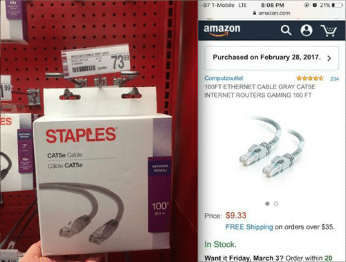 Amazon, Friday, and Internet: 10x  -97 T-Mobile LTE  21% i  8:08 PM  amazon.com  amazon  Purchased on February 28, 2017.  739  wss CALE aT  Computzoutlet  100FT ETHERNET CABLE GRAY CATSE  INTERNET ROUTERS GAMING 100 FT  234  99  ES  STAPLES  CATSe Cable  Cable CAT5e  NETWORK  RSEAU  100  Price: $9.33  3m  FREE Shipping on orders over $35.  In Stock.  Want it Friday, March 3? Order within 20