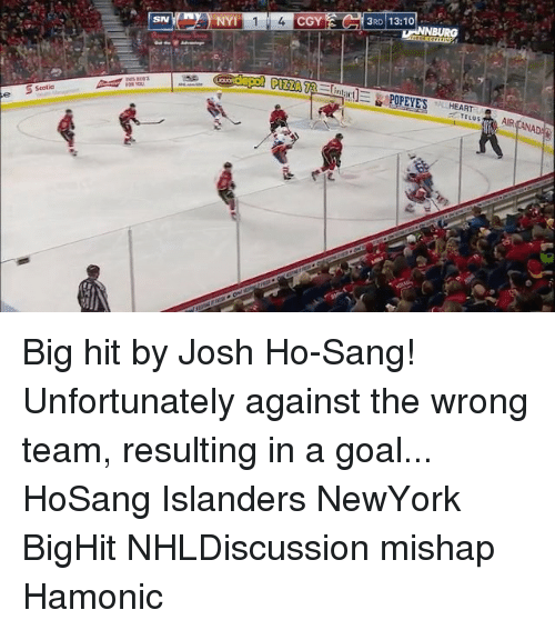 telus: 11  4 CGY C 3RD 13:10  HEART  TELUS Big hit by Josh Ho-Sang! Unfortunately against the wrong team, resulting in a goal... HoSang Islanders NewYork BigHit NHLDiscussion mishap Hamonic