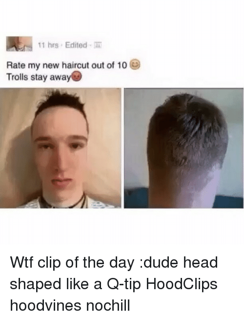 Dude, Funny, and Haircut: 11 hrs Edited  Rate my new haircut out of 10  Trolls stay away Wtf clip of the day :dude head shaped like a Q-tip HoodClips hoodvines nochill