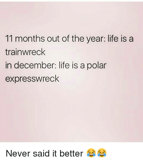Polar Express: 11 months out of the year: life is a  trainwreck  in december: life is a polar  express wreck Never said it better 😂😂