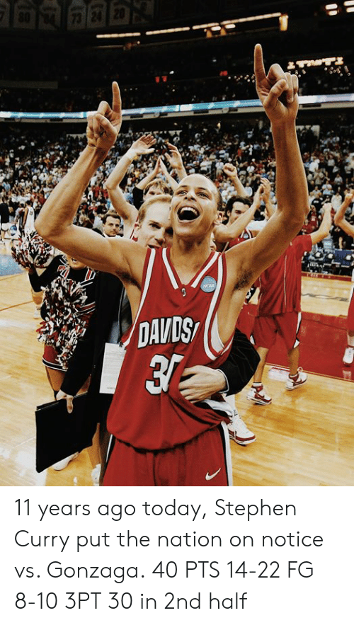 Stephen, Stephen Curry, and Today: 11 years ago today, Stephen Curry put the nation on notice vs. Gonzaga.  40 PTS 14-22 FG 8-10 3PT 30 in 2nd half