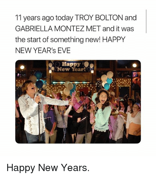 """Happy New Years: 11 years ago today TROY BOLTON and  GABRIELLA MONTEZ MET and it was  the start of something new! HAPPY  NEW YEAR's EVE  Happy  a"""". New Year!  . Happy New Years."""