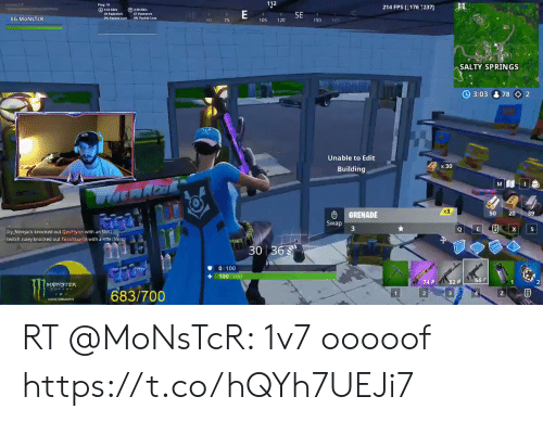 Salty Springs: 112  Ping: 10  214 FPS [176 1237  SE  EG MONSTCR  105  120  150  SALTY SPRINGS  O 3:0378 2  Unable to Edit  x 30  Building  M I  x3  GRENADE  50  20  Swap  Q  x  Icy Ninejack knocked out QevFlynn with an SMG  twitch zuiey knocked out TacoStan16 with a riffe (55 m)  30 36  0 100  100 100  66  82  2  74  1  MONSTER  4  683/700  2  1  z RT @MoNsTcR: 1v7 ooooof https://t.co/hQYh7UEJi7