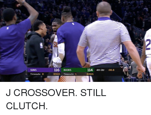 Clutch, Crossover, and Bucks: 116 BUCKS  BONUS Timeouts: 1  114 4thQtr :00.8  BONUS  Timeouts: 0 J CROSSOVER. STILL CLUTCH.
