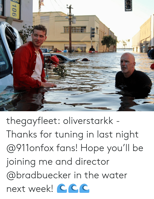 director: 117  106 thegayfleet:  oliverstarkk -  Thanks for tuning in last night @911onfox fans! Hope you'll be joining me and director @bradbuecker in the water next week! 🌊🌊🌊