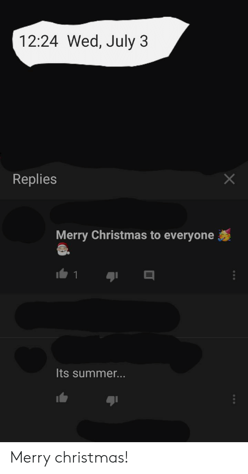 Merry Christmas In July Meme.1224 Wed July 3 Replies Merry Christmas To Everyone Its