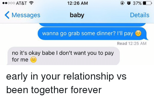 pay for me: 12:26 AM  37% D  Ooo AT&T  Messages  baby  Details  wanna go grab some dinner? I'll pay  Read 12:25 AM  no it's okay babe l don't want you to pay  for me early in your relationship vs been together forever