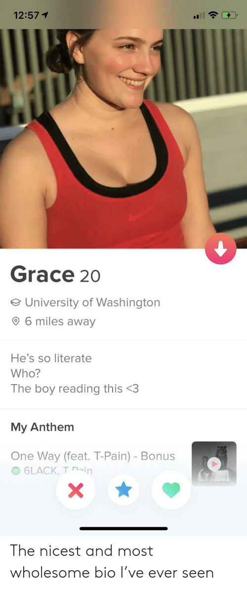 feat: 12:571  Grace 20  e University of Washington  6 miles away  He's so literate  Who?  The boy reading this <3  My Anthem  One Way (feat. T-Pain) - Bonus  6LACK, T ain  X The nicest and most wholesome bio I've ever seen