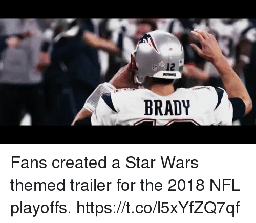 NFL playoffs: 12  BRADY Fans created a Star Wars themed trailer for the 2018 NFL playoffs. https://t.co/l5xYfZQ7qf