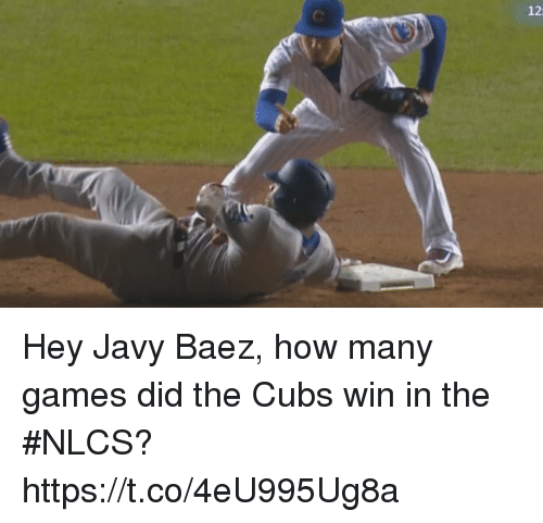 Sports, Cubs, and Games: 12  l. Hey Javy Baez, how many games did the Cubs win in the #NLCS? https://t.co/4eU995Ug8a