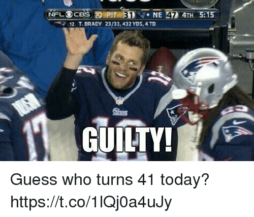 Tom Brady, Guess, and Today: 12  T. BRADY  23/33,432 YDS, 4 TD  GUILTY! Guess who turns 41 today? https://t.co/1lQj0a4uJy